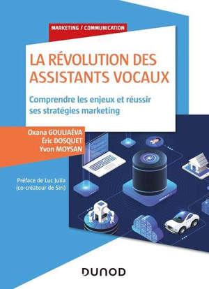 La révolution des assistants vocaux : comprendre les enjeux et réussir ses stratégies marketing