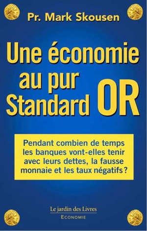 Une économie au pur standard or : pendant combien de temps les banques vont-elles tenir avec la fausse monnaie et les taux négatifs ?
