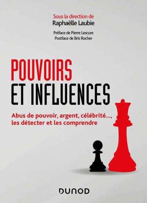 Pouvoir et influence : abus de pouvoir, argent, célébrité..., : les détecter et les comprendre