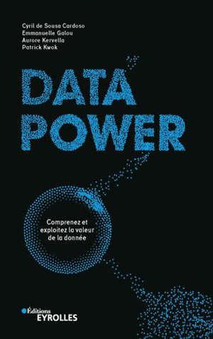 Data power : comprenez et exploitez la valeur de la donnée