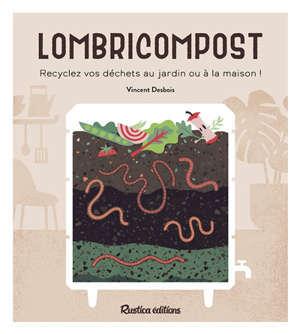 Lombricompost : recyclez vos déchets au jardin ou à la maison !