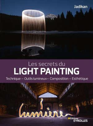 Les secrets du light painting : technique, outils lumineux, composition, esthétique
