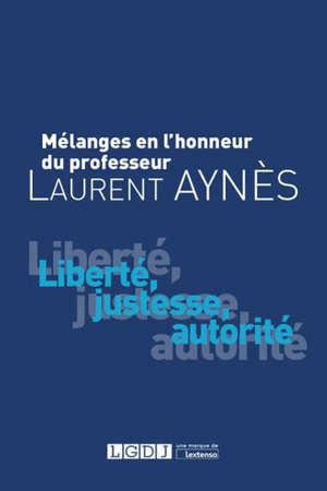 Liberté, justesse, autorité : mélanges en l'honneur du professeur Laurent Aynès