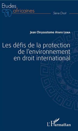 Les défis de la protection de l'environnement en droit international