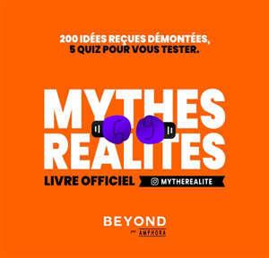 Mythes, réalité : livre officiel : 200 idées reçues démontées, 15 quiz pour vous tester