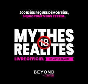 Mythes, réalité, + 18 ans : livre officiel : 200 idées reçues démontées, 15 quiz pour vous tester