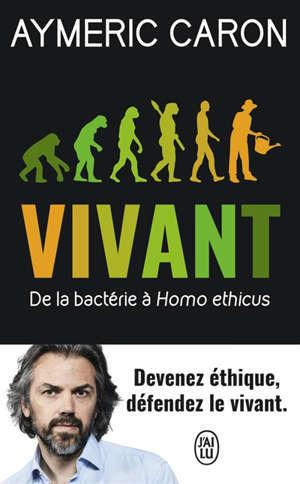 Vivant : de la bactérie à Homo ethicus