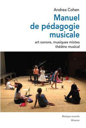 Manuel de pédagogie musicale : art sonore, musiques mixtes, théâtre musical
