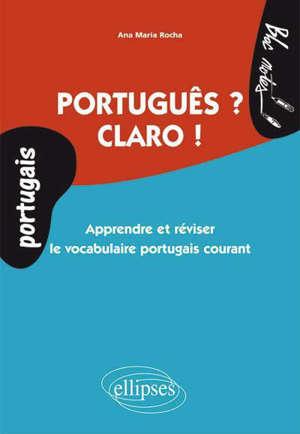 Português ? Claro ! : apprendre et réviser le vocabulaire portugais courant : niveau 1