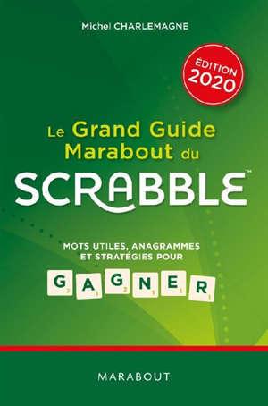 Le grand guide Marabout du Scrabble : mots utiles, anagrammes et stratégies pour gagner