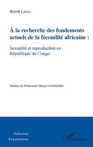 A la recherche des fondements actuels de la fécondité africaine : sexualité et reproduction en République du Congo