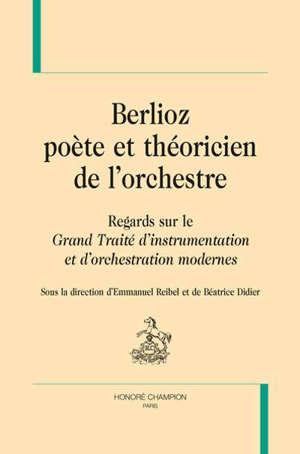 Berlioz, poète et théoricien de l'orchestre : regards sur le Grand traité d'instrumentation et d'orchestration modernes