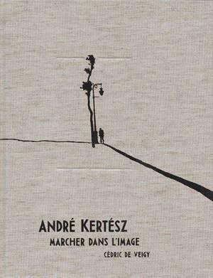 André Kertész : marcher dans l'image