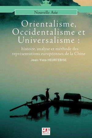 Orientalisme, occidentalisme et universalisme : histoire, analyse et méthode des représentations européennes de la Chine