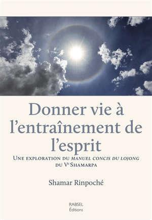 Donner vie à l'entraînement de l'esprit : une exploration du Manuel concis du lojong du Ve Shamarpa