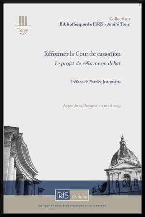 Réformer la Cour de cassation : le projet de réforme en débat : actes du colloque du 11 avril 2019