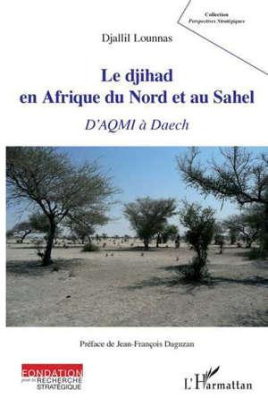 Le djihad en Afrique du Nord et au Sahel : d'Aqmi à Daech