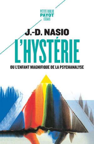L'hystérie ou L'enfant magnifique de la psychanalyse