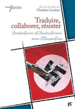 Traduire, collaborer, résister : traducteurs et traductrices sous l'Occupation