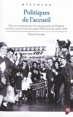 Politiques de l'accueil : Etats et associations face à la migration juive du Maghreb en France et au Canada