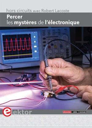 Percer les mystères de l'électronique : hors-circuits avec Robert Lacoste