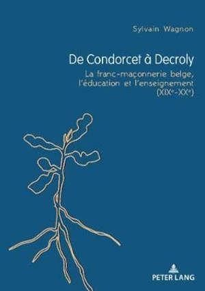 De Condorcet à Decroly : la franc-maçonnerie belge, l'éducation et l'enseignement (XIXe-XXe)
