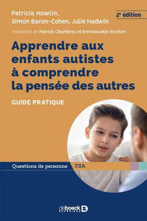Apprendre aux enfants autistes à comprendre la pensée des autres : guide pratique