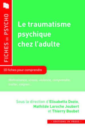 Le traumatisme psychique chez l'adulte : 12 fiches pour comprendre : stress, violence, migration, deuil, histoire, collective, culture... comprendre, traiter, soigner...