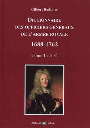 Dictionnaire des officiers généraux de l'armée royale : 1688-1762. Volume 1, Lettres A à C