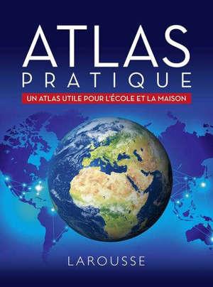 Atlas pratique : un atlas utile pour l'école et la maison