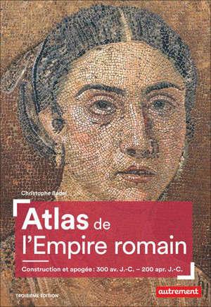 Atlas de l'Empire romain : construction et apogée : 300 av. J.-C.-200 apr. J.-C.