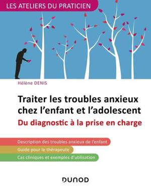 Traiter les troubles anxieux chez l'enfant et l'adolescent : du diagnostic à la prise en charge