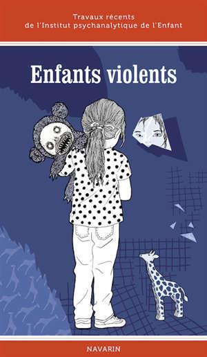 Enfants violents : travaux récents de l'Institut psychanalytique de l'enfant
