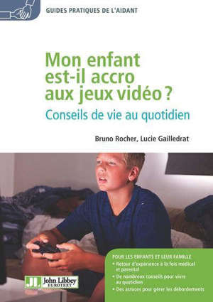 Mon enfant est-il accro aux jeux vidéo ? : conseils de vie au quotidien