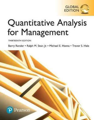 QUANTITATIVE ANALYSIS FOR MANAGEMENT, GLOBAL EDITION - 13 ED