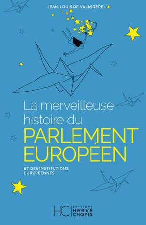 La merveilleuse histoire du Parlement européen et des institutions européennes