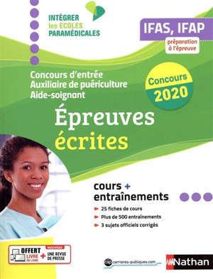 Concours d'entrée aide-soignant, auxiliaire de puériculture 2020 : épreuves écrites : IFAS, IFAP, préparation à l'épreuve, cours + entraînements
