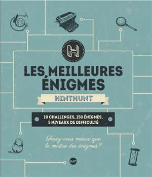 Les meilleures énigmes HintHunt : 10 challenges, 150 énigmes, 5 niveaux de difficulté
