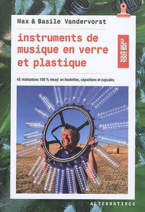 Instruments de musique en verre et plastique : 45 réalisations 100 % récup' en bouteilles, capuchons et capsules