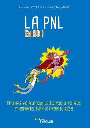 La PNL en BD ! : améliorez vos relations, libérez-vous de vos peurs et empruntez enfin le chemin du succès