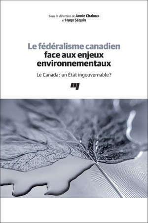 Le fédéralisme canadien face aux enjeux environnementaux  : le Canada : un État ingouvernable?