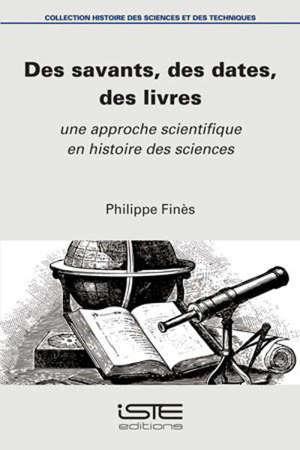 Des savants, des dates, des livres : une approche scientifique en histoire des sciences