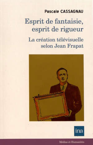 Esprit de fantaisie, esprit de rigueur : la création télévisuelle selon Jean Frapat