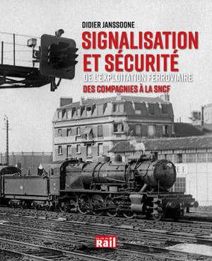 Signalisation et sécurité de l'exploitation ferroviaire : des compagnies à la SNCF