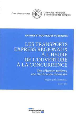 Les transports express régionaux à l'heure de l'ouverture à la concurrence : des réformes tardives, une clarification nécessaire : rapport public thématique, octobre 2019