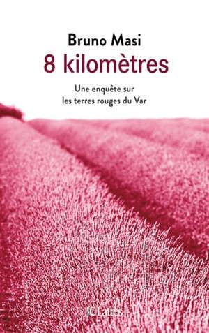 8 kilomètres : une enquête dans les terres rouges du Var