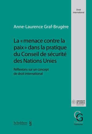 La menace contre la paix dans la pratique du Conseil de sécurité des Nations unies : réflexions sur un concept de droit international