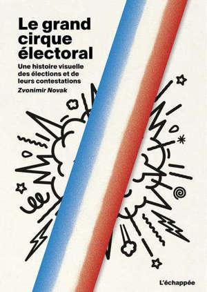 Le grand cirque électoral : une histoire visuelle des élections et de leurs contestations