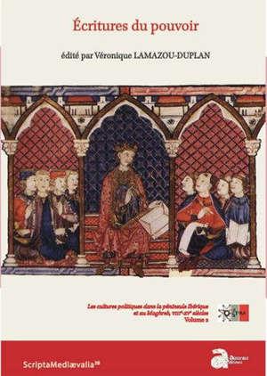 Les cultures politiques dans la péninsule Ibérique et au Maghreb, VIIIe-XVe siècles. Volume 2, Ecritures du pouvoir
