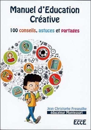 Manuel d'éducation créative : 100 conseils, astuces et partages